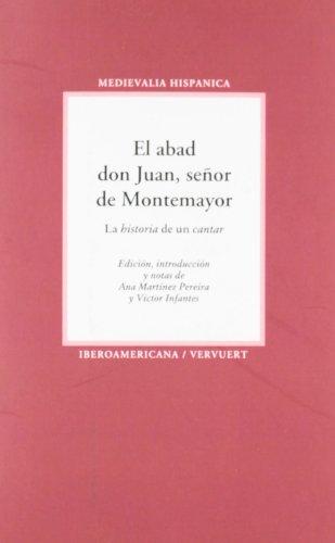 """El abad don Juan, señor de Montemayor: la """"historia"""" de un """"cantar"""" (Medievalia Hispanica)"""