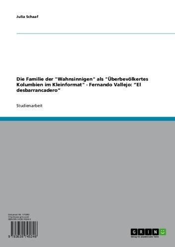 """Die Familie der """"Wahnsinnigen"""" als """"Überbevölkertes Kolumbien im Kleinformat"""" - Fernando Vallejo: """"El desbarrancadero"""" (German Edition)"""