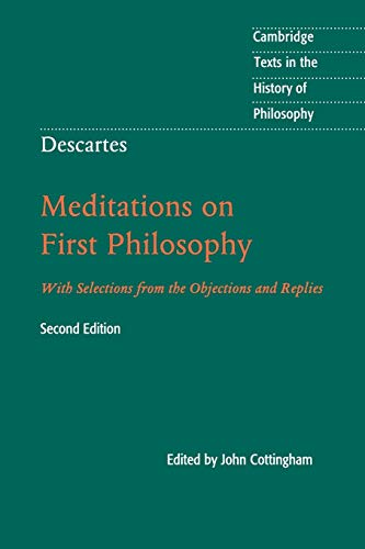 Descartes: Meditations on First Philosophy: With Selections from the Objections and Replies (Cambridge Texts in the Hist