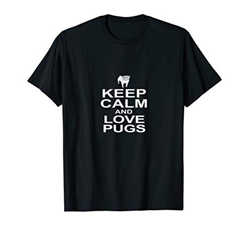 Keep Calm And Love Pugs a dogly delight for you! T-Shirt
