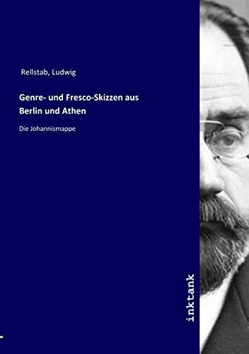 Rellstab, L: Genre- und Fresco-Skizzen aus Berlin und Athen