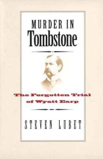 Murder in Tombstone: The Forgotten Trial of Wyatt Earp (The Lamar Series in Western History)