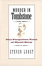 Murder in Tombstone: The Forgotten Trial of Wyatt Earp (The Lamar Series in Western History)