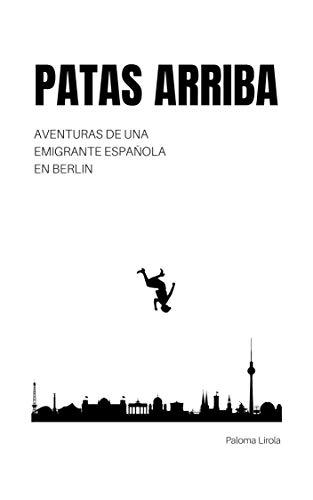 Patas Arriba: Aventuras de una emigrante española en Berlín eBook ...
