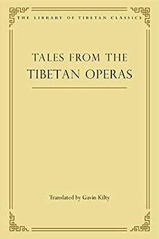 Tales from the Tibetan Operas (Library of Tibetan Classics Book 31) by [Gavin Kilty]