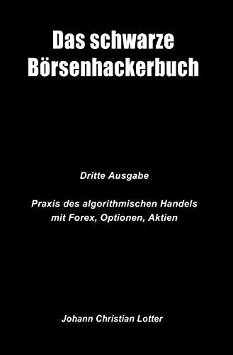 Das Schwarze Börsenhackerbuch: Praxis des algorithmischen Handels mit Forex, Optionen, Aktien