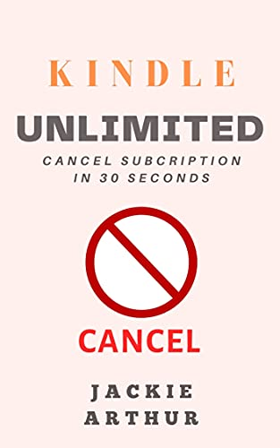 Cancel Kindle Unlimited: How To Cancel Kindle Unlimited Membership In 30 Seconds (2021) (English Edition)