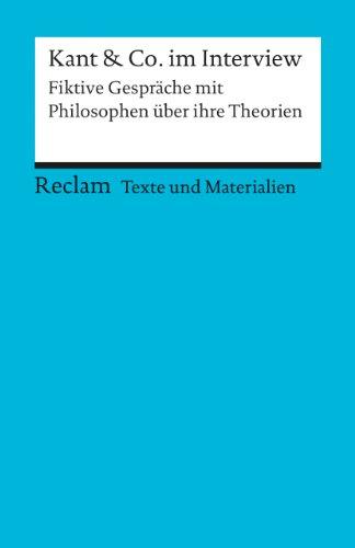 Kant & Co. im Interview: Fiktive Gespräche mit Philosophen über ihre Theorien (Texte und Materialien für den Unterricht) (Reclams Universal-Bibliothek)