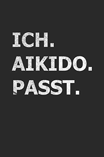 Ich Aikido Passt: A5 Notizbuch für Aikido Fans | Ueshiba Morihei Budo Taschenbuch