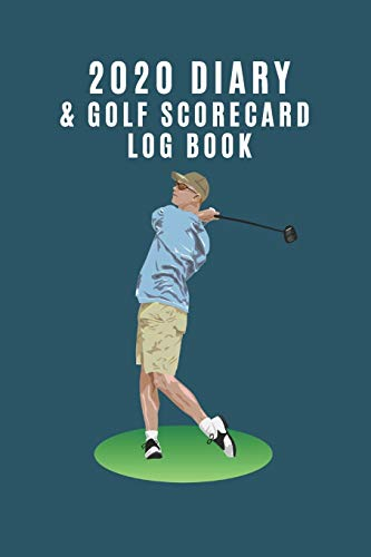 2020 Diary & Golf Scorecard Log Book: Ideal gift for golf lovers to keep track of scores AND important dates such as competitions or golfing days.