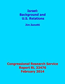 Israel: Background and U.S. Relations: Congressional Research Service Report RL33476