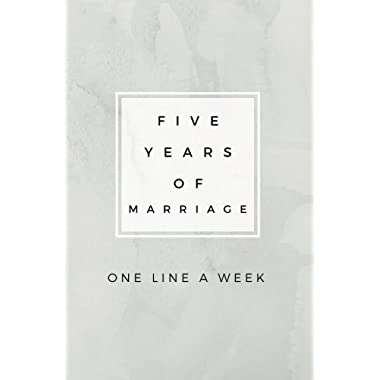 Five Years of Marriage: One Line A Week: Five Year Memory Book; First Five Years of Marriage Memory Book; Five Year Journal, Five Year Diary; Wedding ... Honeymoon Gift; Wedding Anniversary Gift