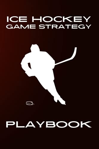 Ice Hockey Game Strategy Playbook: Blank Gamebook With Ice Hockey Arena Diagrams & Ruled Pages for Ice Hockey Players, Coaches & Assistant Coach