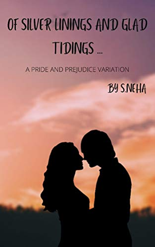 Of Silver Linings And Glad Tidings...: A Pride And Prejudice Variation by [S. Neha]