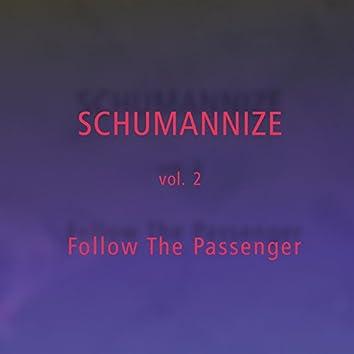 Schumannize, Vol. 2 - Follow the Passenger