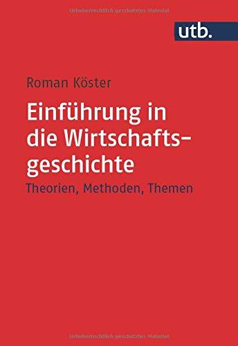 Einführung in die Wirtschaftsgeschichte: Theorien, Methoden, Themen