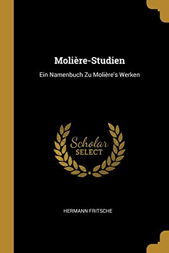 MOLIERE-STUDIEN: Ein Namenbuch Zu Molière's Werken