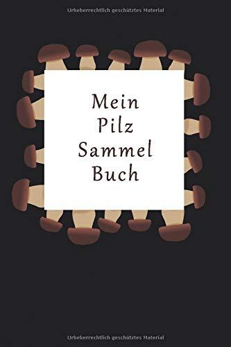 Mein Pilz Sammel Buch: 120 leere Seiten DIN A5 I Notizbuch für Pilz Sammler Ideen Geschenk