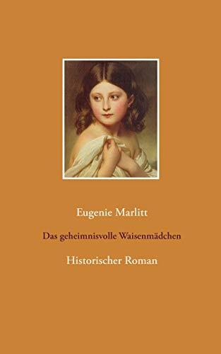 Das geheimnisvolle Waisenmädchen: Historischer Roman