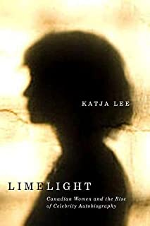 Limelight: Canadian Women and the Rise of Celebrity Autobiography