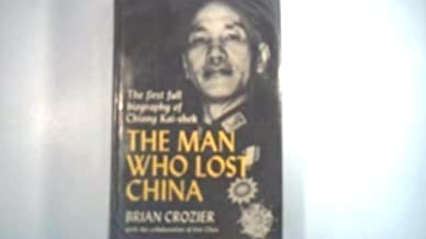 The Man Who Lost China: The First Full Biography of Chiang Kai-shek