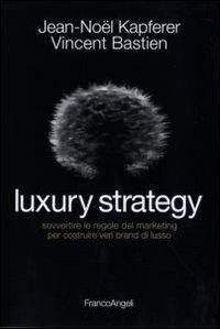 Luxury strategy. Sovvertire le regole del marketing per costruire veri brand di lusso