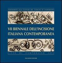 7ª Biennale dell'incisione italiana contemporanea città di Campobasso. Ediz. illustrata