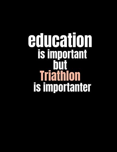 Education is important but Triathlon is importanter: Lined Notebook, Black Notebook, Soft Cover, Letter Size (8.5 x 11) Notebook: Large Composition Book, Journal, Hobby Gift for Triathlon Lovers
