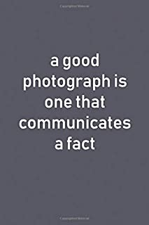 a good photograph is one that communicates a fact: Lined Notebook