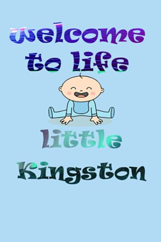Welcome To Life Little Kingston: notebook as gift for your partner or memory for your baby