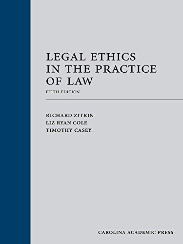 Compare Textbook Prices for Legal Ethics in the Practice of Law Fifth Edition ISBN 9781531009182 by Richard Zitrin,Liz Ryan Cole,Timothy Casey