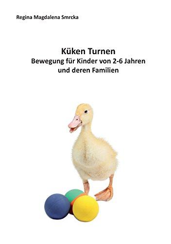 Küken Turnen: Bewegung für Kinder von 2-6 Jahren und deren Familien (German Edition)
