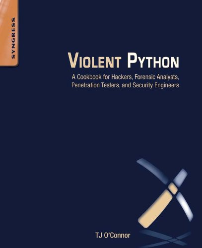 Violent Python: A Cookbook for Hackers, Forensic Analysts, Penetration Testers and...