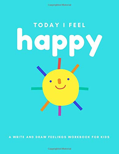 Today I Feel Happy: A Write And Draw Feelings Workbook For Kids (Activity Books for Awesome Kids!)