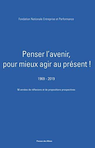 Penser l'avenir pour mieux agir au présent !: 1969 - 2019 50 années de réflexions et de propositions prospectives