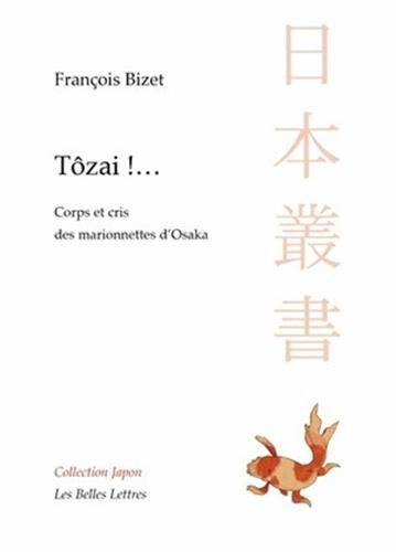 Tozai !...: Corps et cris des marionnettes d'Osaka (Collection Japon, Band 18)