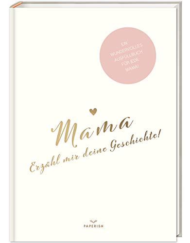 Mama, Erzähl mir deine Geschichte!: Ein besonderes Erinnerungsbuch zum verschenken – Mama Buch zum ausfüllen als Geschenk, Geburtstagsgeschenk, PAPERISH® (PAPERISH Geschenkbuch)