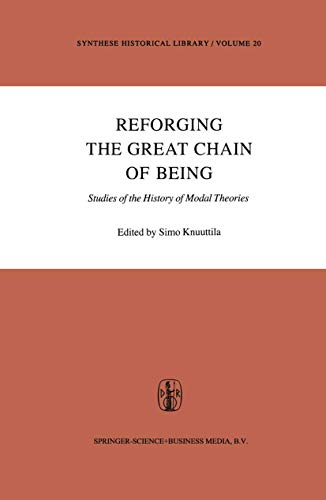 Reforging the Great Chain of Being: Studies of the History of Modal Theories (Synthese Historical Library)