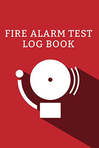 Fire Alarm Test Log Book: Fire Alarm Service And Inspection Journal | Fire Register Checklist Book | Fire Incident And Prevention Notebook