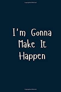 I'm Gonna Make It Happen: Great Gift Idea With Funny Text On Cover, Great Motivational, Unique Notebook, Journal, Diary