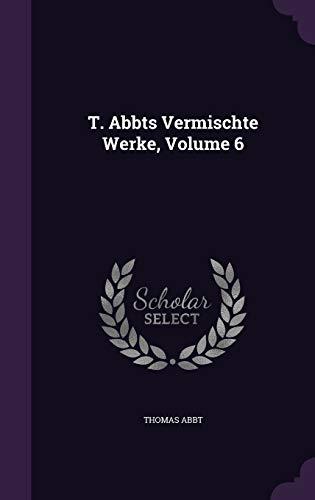 T. Abbts Vermischte Werke, Volume 6