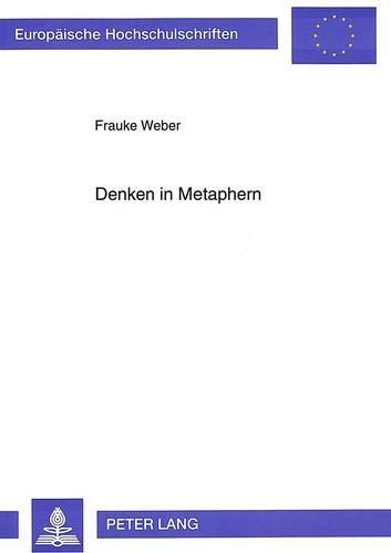 Denken in Metaphern: Kognitive Semantik und französische Gefühlsmetaphorik (Europäische Hochschulschriften / European University Studies / ... Langue et littérature françaises, Band 200)