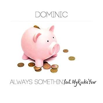 Always Somethin' (feat. MyRookieYear)