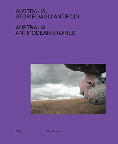 Australia. Storie dagli antipodi. Ediz. italiana e inglese: Antipodean Stories