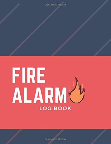 Fire Alarm Log Book: Fire Alarm Panel Log, Fire Alarm Test LogBook, Fire Alarm Safety Register, Fire Alarm Maintenance Log Book,  Fire Prevention Log Book