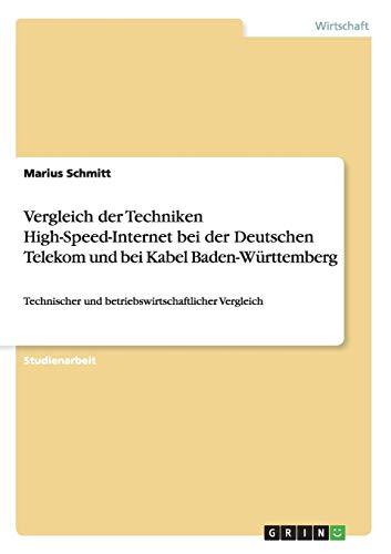 Vergleich der Techniken High-Speed-Internet bei der Deutschen Telekom und bei Kabel Baden-Württemberg: Technischer und betriebswirtschaftlicher Vergleich