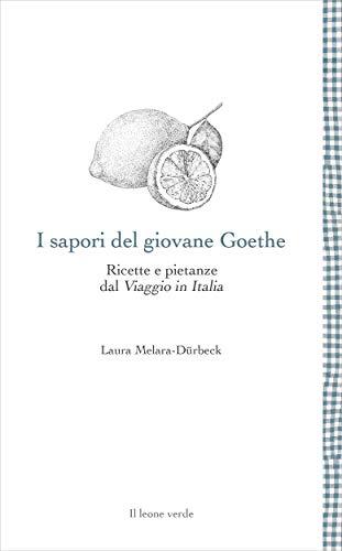 I sapori del giovane Goethe: Ricette e pietanze dal Viaggio in Italia (Leggere è un gusto)