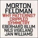 Feldman: Why Patterns? / Crippled Symmetry (1995-10-19)
