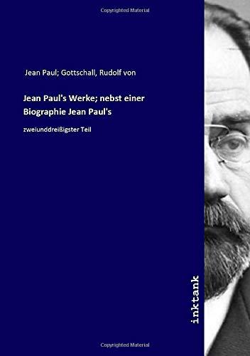 Jean Paul's Werke; nebst einer Biographie Jean Paul's: zweiunddreißigster Teil