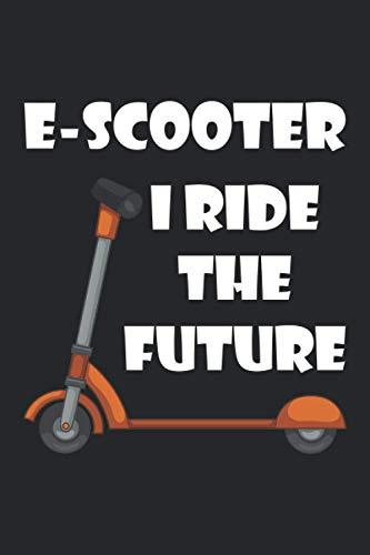 E-scooter I ride the future: Notizbuch für Tretroller, Elektroroller, Rollerfahrer | Geschenkidee als Planer Tagebuch Organizer | 6x9 Zoll (ca. DIN A5) 120 punktraster Seiten, Softcover mit Matt.